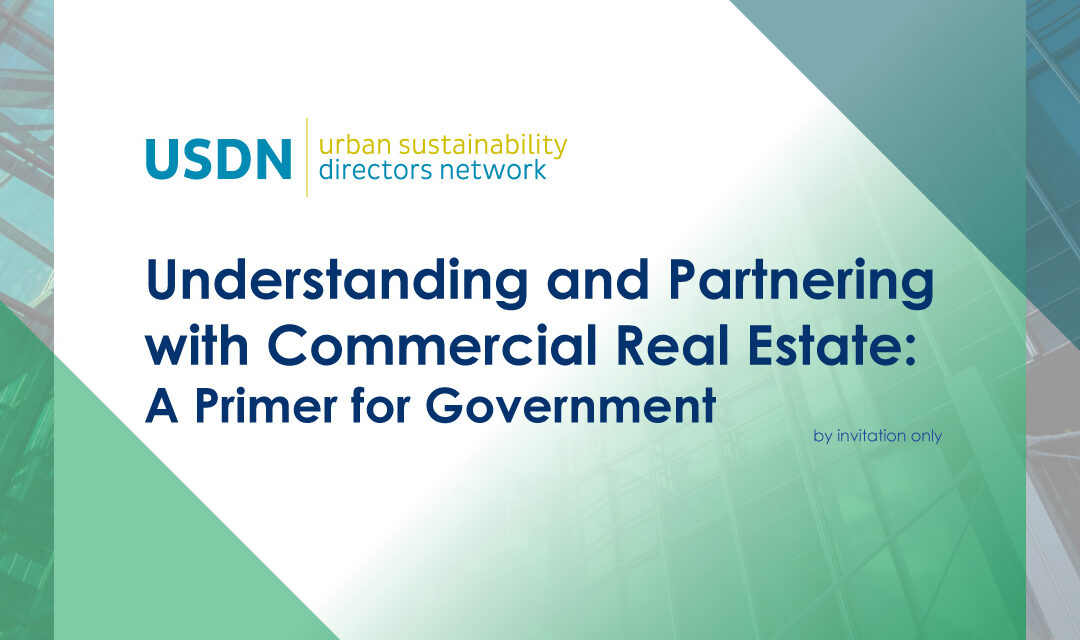 Urban Sustainability Directors Network: Understanding and Partnering with Commercial Real Estate – a Primer for Government (by invitation only)