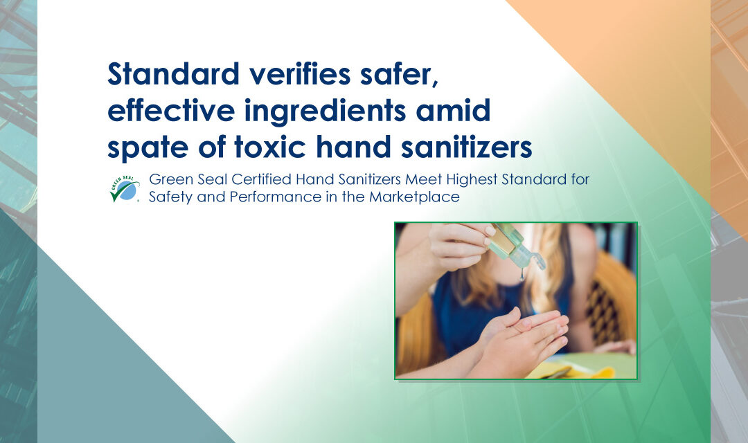 Green Seal Certified Hand Sanitizers Meet Highest Standard for Safety and Performance in the Marketplace