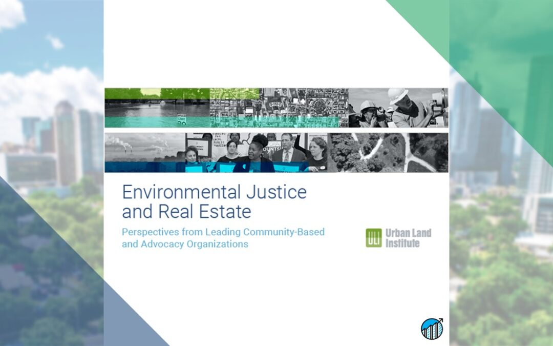 Environmental Justice Considerations are Integral to Equity and ESG in Real Estate, New ULI Publication Says